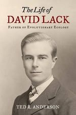 The Life of David Lack : Father of Evolutionary Ecology - Ted Anderson