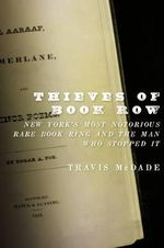 Thieves of Book Row : New York's Most Notorious Rare Book Ring and the Man Who Stopped it - Travis McDade