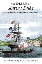 The Diary of Antera Duke : An Eighteenth-century African Slave Trader - Stephen D. Behrendt