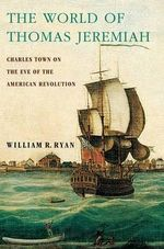 The World of Thomas Jeremiah : Charles Town on the Eve of the American Revolution - William R. Ryan