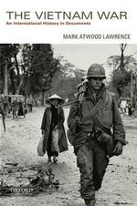 The Vietnam War : An International History in Documents - Mark Atwood Lawrence