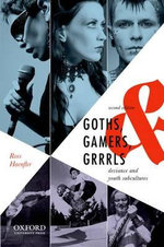 Goths, Gamers, and Grrrls : Deviance and Youth Subcultures - Ross Haenfler