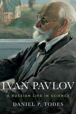 Ivan Pavlov : A Russian Life in Science - Daniel P. Todes