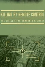Killing by Remote Control : The Ethics of an Unmanned Military