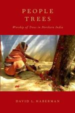 People Trees : Worship of Trees in Northern India - David L. Haberman