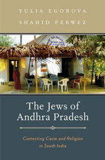 The Jews of Andhra Pradesh : Contesting Caste and Religion in South India - Yulia Egorova