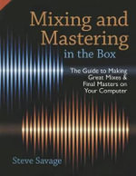 Mixing and Mastering in the Box : The Guide to Making Great Mixes and Final Masters on Your Computer - Steve Savage