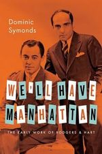 We'll Have Manhattan : The Early Work of Rodgers & Hart - Dominic Symonds