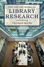 The Oxford Guide to Library Research : How to Find Reliable Information Online and Offline - Thomas Mann