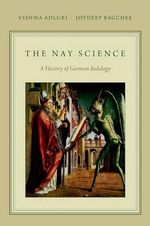 The Nay-science : A History of German Indology - Vishwa Adluri