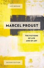 Marcel Proust : The Fictions of Life and of Art - Leo Bersani
