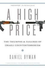 A High Price : The Triumphs and Failures of Israeli Counterterrorism - Daniel Byman