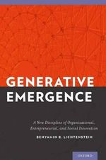 Generative Emergence : A New Discipline of Organizational, Entrepreneurial, and Social Innovation - Benyamin B. Lichtenstein