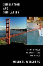 Simulation and Similarity : Using Models to Understand the World - Michael Weisberg