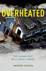 Overheated : The Human Cost of Climate Change - Andrew T. Guzman