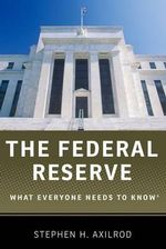 The Federal Reserve : What Everyone Needs to Know - Stephen H. Axilrod