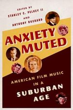 Anxiety Muted : American Film Music in a Suburban Age