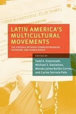 Latin America's Multicultural Movements : The Struggle Between Communitarianism, Autonomy, and Human Rights