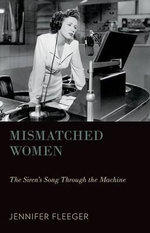 Mismatched Women : The Siren's Song Through the Machine - Jennifer Fleeger