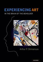 Experiencing Art : Explorations in Aesthetics, Mind, and Brain - Arthur P. Shimamura
