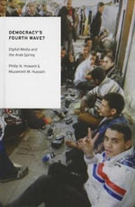 Democracy's Fourth Wave? : Digital Media and the Arab Spring - Philip N. Howard