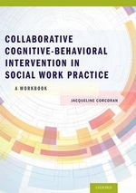 Collaborative Cognitive Behavioral Intervention in Social Work Practice : A Workbook - Jacqueline Corcoran
