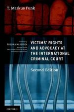 Victims' Rights and Advocacy at the International Criminal Court - T. Markus Funk