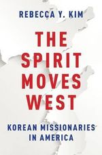 The Spirit Moves West : Korean Missionaries in America - Rebecca Y. Kim