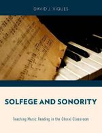 Solfege and Sonority : Teaching Music Reading in the Choral Classroom - David J. Xiques