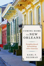 Coming Home to New Orleans : Neighborhood Rebuilding After Katrina - Karl F. Seidman