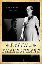 Faith in Shakespeare : Evidence, Argument, Controversy - Richard C. McCoy