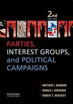 Parties, Interest Groups, and Political Campaigns : True Tales of Glitter, Glamour, and Greed - Matthew J Burbank