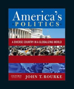 America's Politics : A Diverse Country in a Globalizing World - John T Rourke