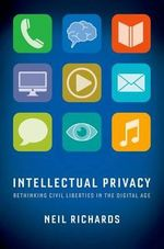 Intellectual Privacy : Rethinking Civil Liberties in the Digital Age - Neil Richards