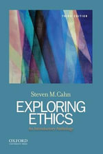 Exploring Ethics : An Introductory Anthology - Steven M. Cahn