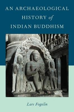 An Archaeological History of Indian Buddhism - Lars Fogelin