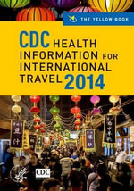 CDC Health Information for International Travel 2014 : The Yellow Book - Centers for Disease Control and Prevention (CDC)