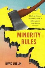 Minority Rules : Electoral Systems, Decentralization, and Ethnoregional Party Success - David Lublin