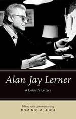 Alan Jay Lerner : A Lyricist's Letters