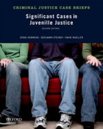 Significant Cases in Juvenile Justice : Criminal Justice Case Briefs - Professor and Department Head of Criminology Craig Hemmens