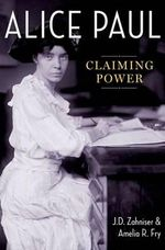 Alice Paul : Claiming Power - J. D. Zahniser