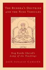 The Buddha's Doctrine and the Nine Vehicles : Rog Bande Sherab's Lamp of the Teachings - Jose Ignacio Cabezon