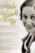 Pick Yourself Up : Dorothy Fields and the American Musical - Charlotte Greenspan