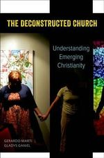 The Deconstructed Church : Understanding Emerging Christianity - Gerardo Marti