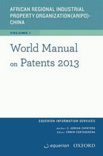 World Manual on Patents 2013 : Second Edition - Equerion Information Services Corporation