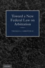 Toward a New Federal Law on Arbitration - Thomas E. Carbonneau