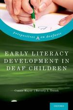 Early Literacy Development in Deaf Children : Perspectives on Deafness - Connie Mayer