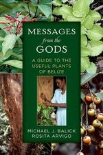 Messages from the Gods : A Guide to the Useful Plants of Belize - Michael J. Balick