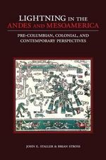 Lightning in the Andes and Mesoamerica : Pre-Columbian, Colonial, and Contemporary Perspectives - John E. Staller
