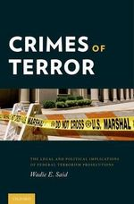 Crimes of Terror : The Legal and Political Implications of Federal Terrorism Prosecutions - Wadie E. Said